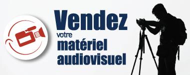 Vendez votre matériel audiovisuel ! Déduction immédiate de vos achats en matériel neuf et occasion